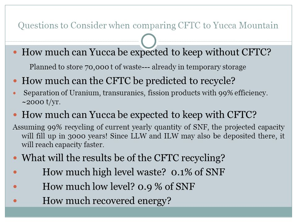 Questions to Consider when comparing CFTC to Yucca Mountain How much can Yucca be expected to keep without CFTC.