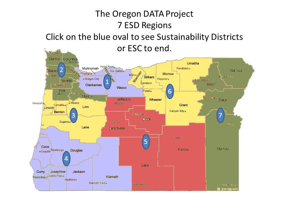 6 7 5 3 2 The Oregon DATA Project 7 ESD Regions Click on the blue oval to see Sustainability Districts or ESC to end.
