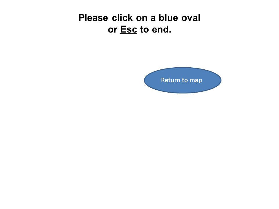 Please click on a blue oval or Esc to end. Return to map