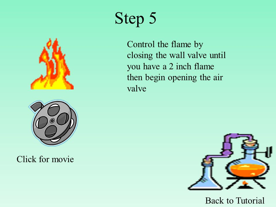Step 5 Control the flame by closing the wall valve until you have a 2 inch flame then begin opening the air valve Back to Tutorial Click for movie