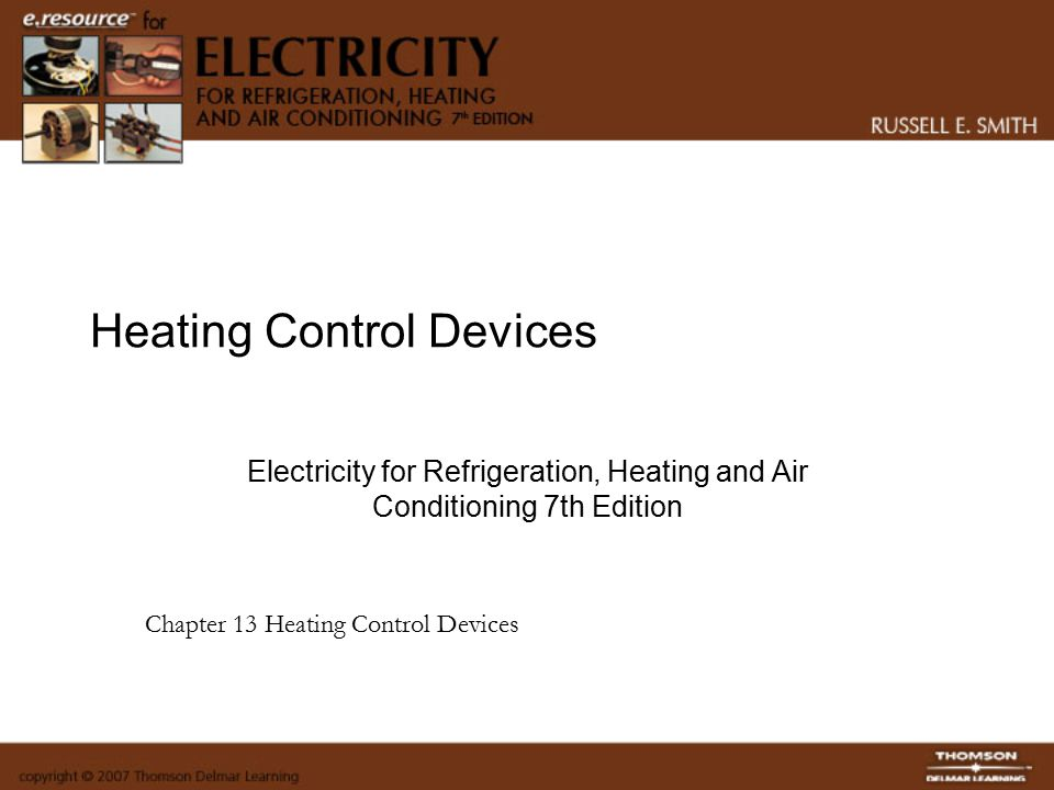 Heating Control Devices Electricity for Refrigeration, Heating and Air Conditioning 7th Edition Chapter 13 Heating Control Devices