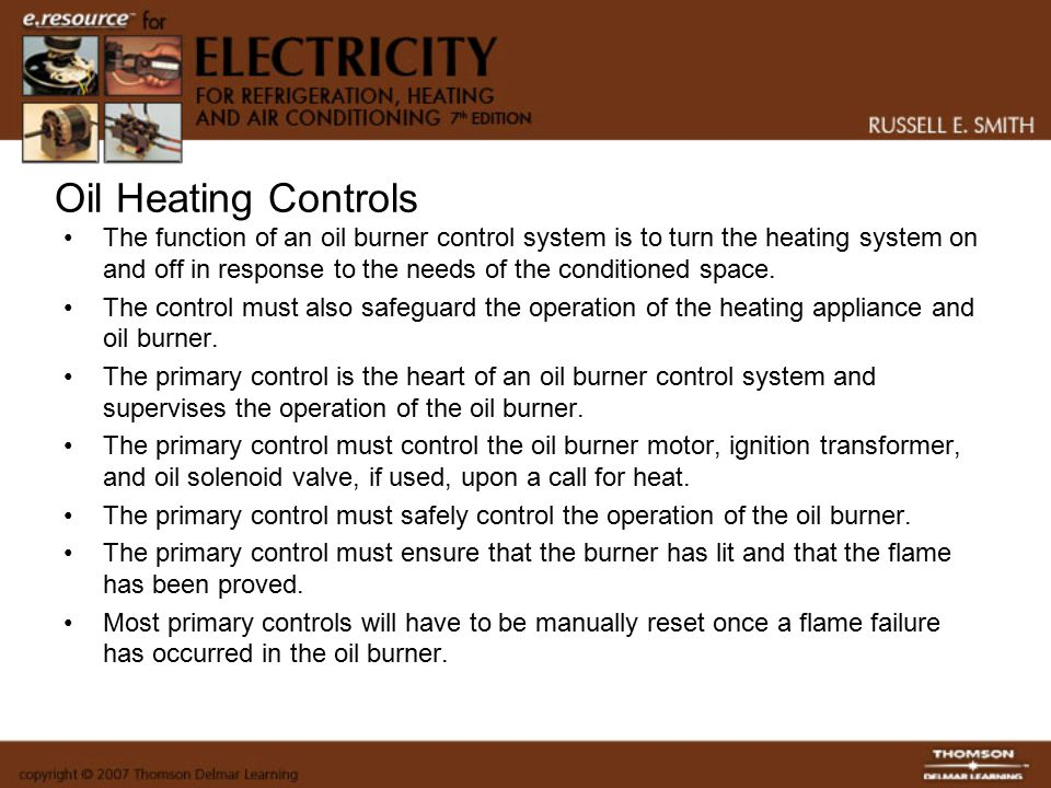 Oil Heating Controls The function of an oil burner control system is to turn the heating system on and off in response to the needs of the conditioned space.