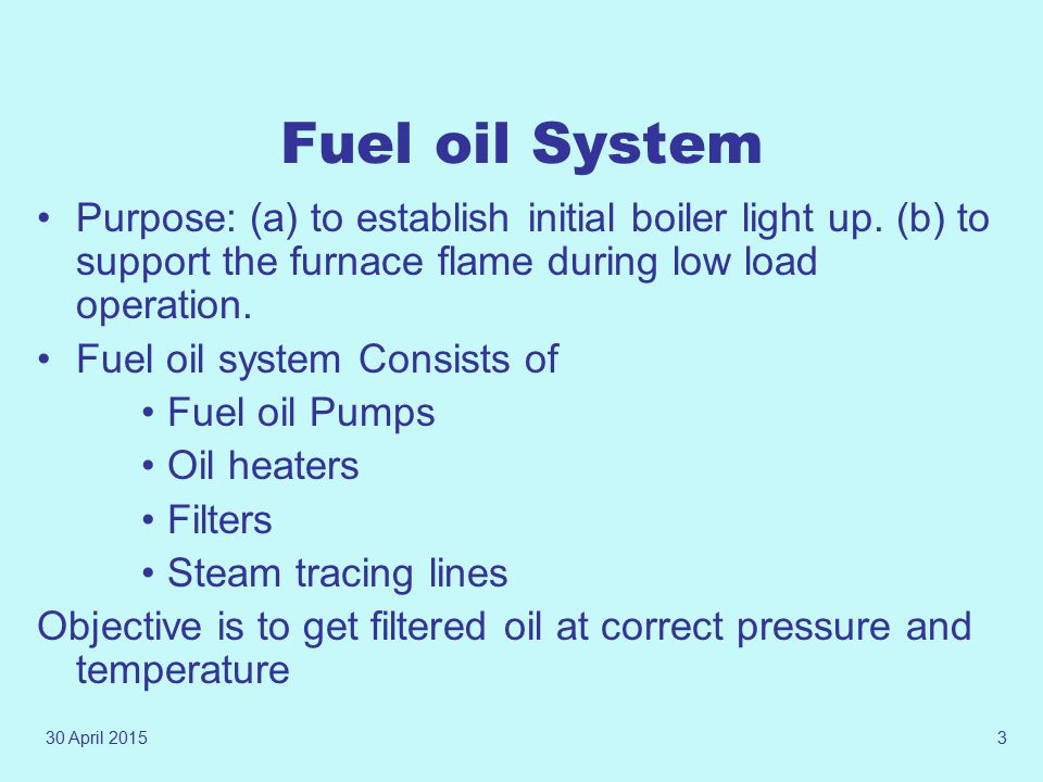 30 April 20152 Presentation Plan Fuel oil System Oil burners Coal mills and feeder Types of feeders Classification of Mills Features of different Mill