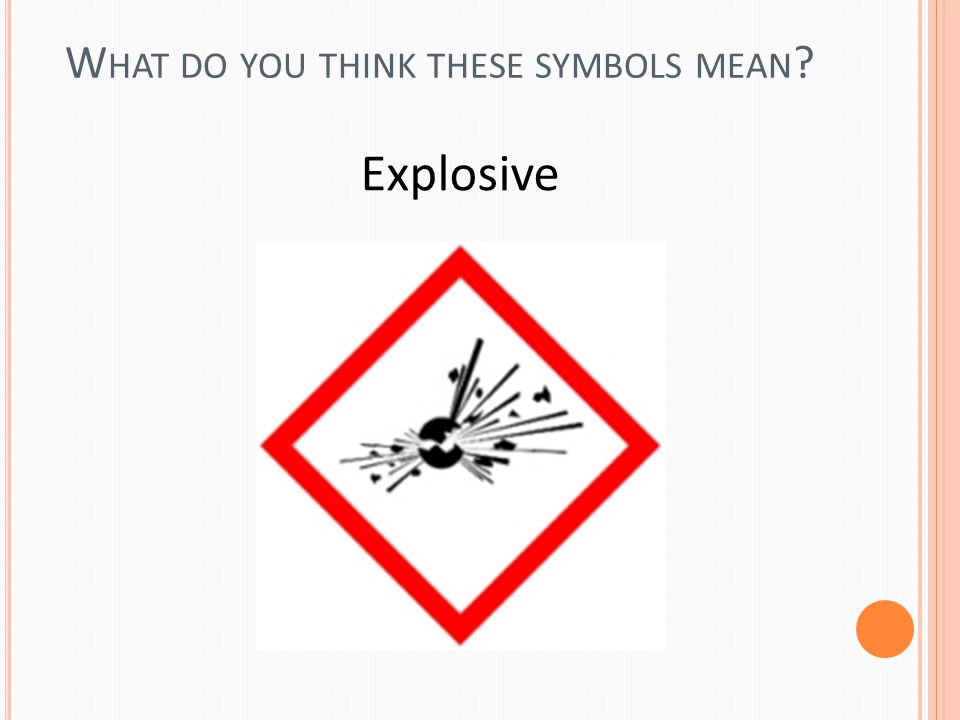 W HAT DO YOU THINK THESE SYMBOLS MEAN Explosive