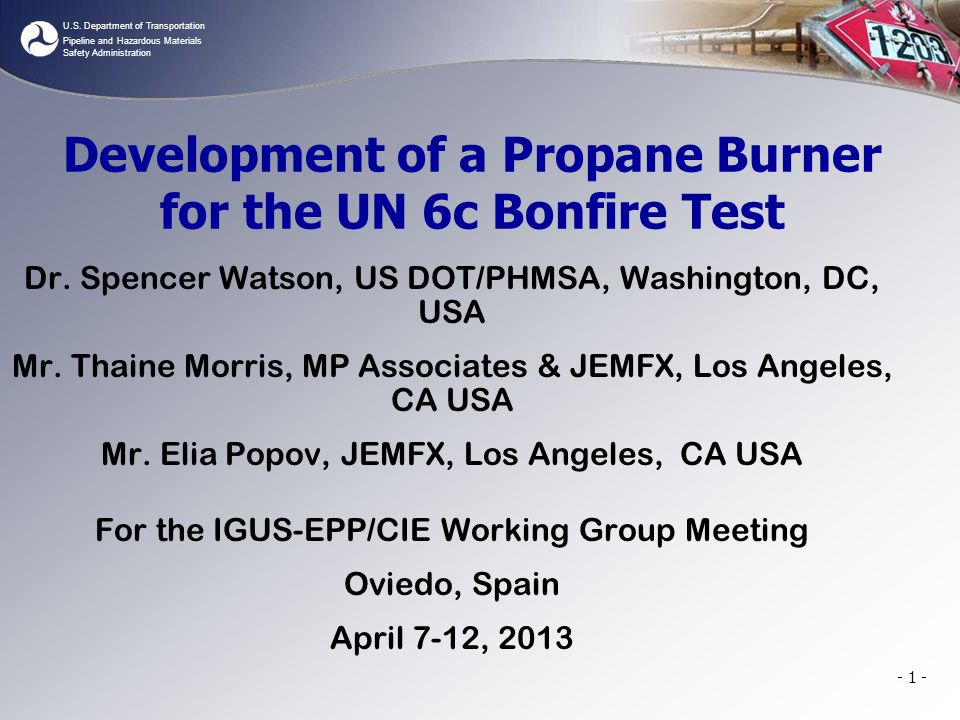 U.S. Department of Transportation Pipeline and Hazardous Materials Safety Administration - 1 - Development of a Propane Burner for the UN 6c Bonfire T