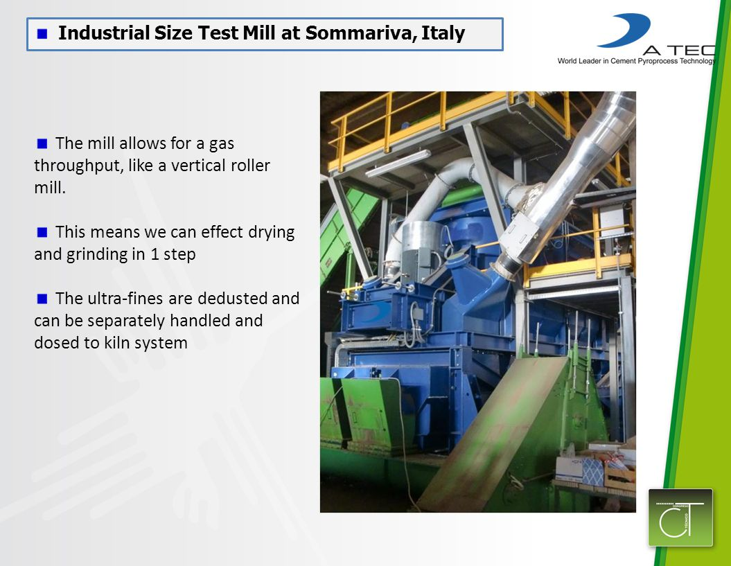 Industrial Size Test Mill at Sommariva, Italy The mill allows for a gas throughput, like a vertical roller mill.