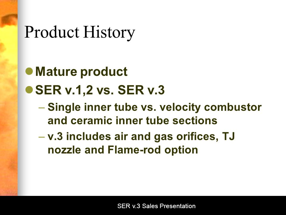 SER v.3 Sales Presentation Product History Mature product SER v.1,2 vs.