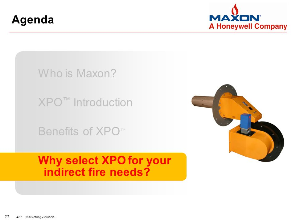 11 4/11 Marketing - Muncie Agenda Who is Maxon? XPO ™ Introduction Benefits of XPO ™ Why select XPO for your indirect fire needs?