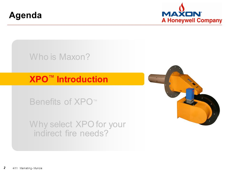 2 4/11 Marketing - Muncie Agenda Who is Maxon? XPO ™ Introduction Benefits of XPO ™ Why select XPO for your indirect fire needs?