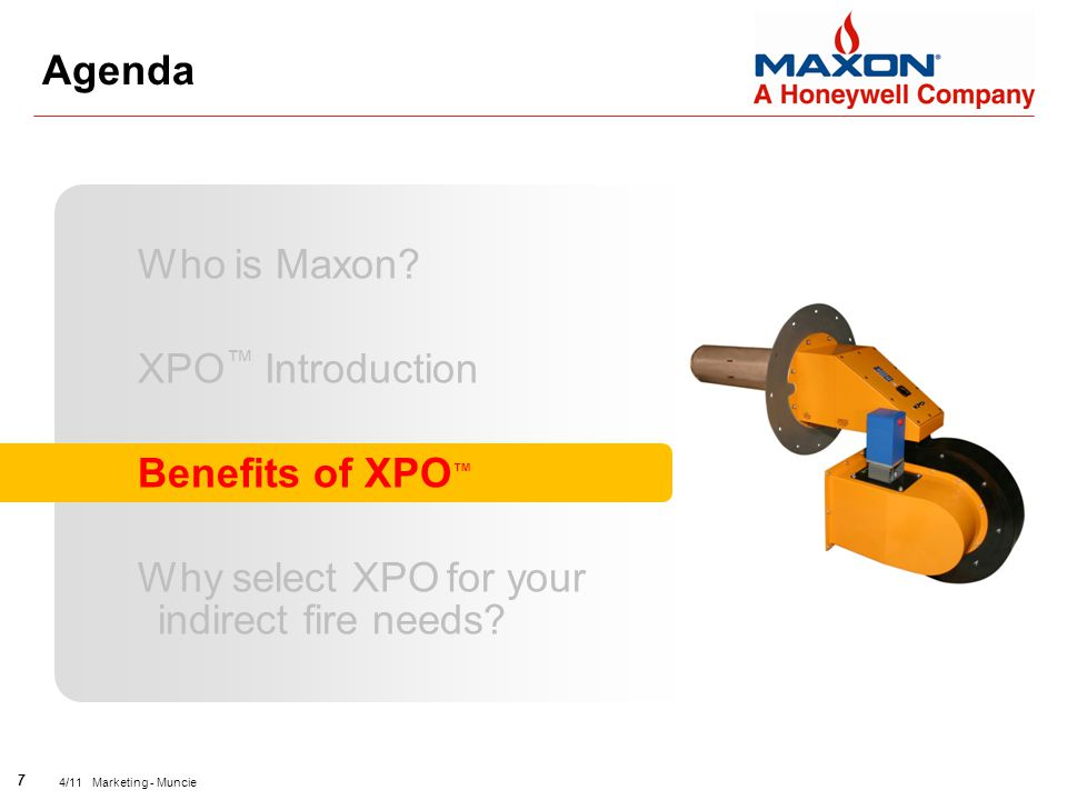 7 4/11 Marketing - Muncie Agenda Who is Maxon? XPO ™ Introduction Benefits of XPO ™ Why select XPO for your indirect fire needs?
