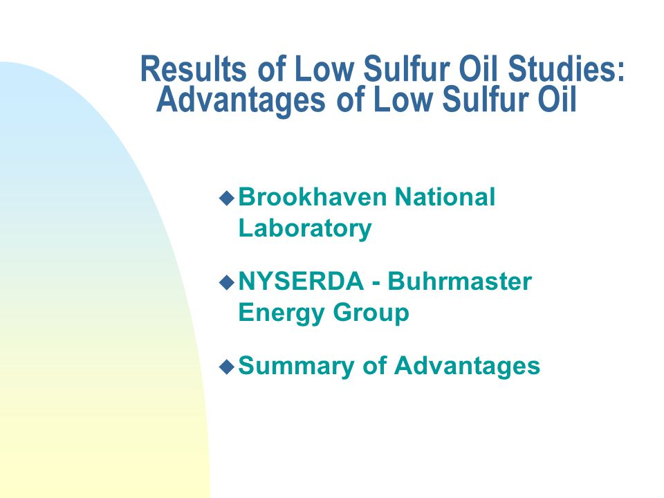 Results of Low Sulfur Oil Studies: Advantages of Low Sulfur Oil u Brookhaven National Laboratory u NYSERDA - Buhrmaster Energy Group u Summary of Advantages