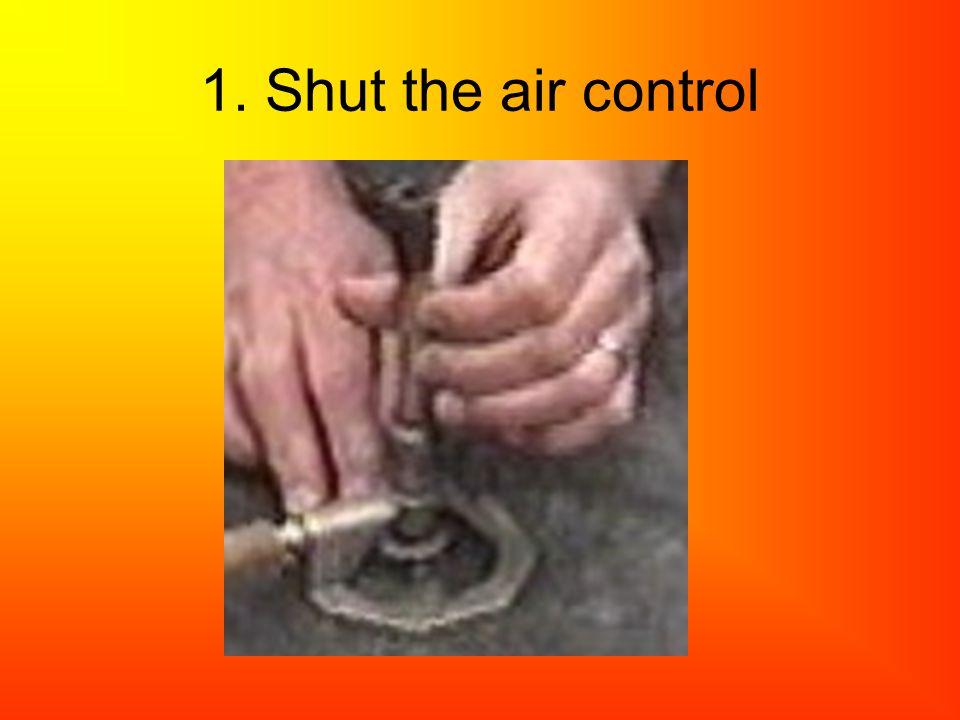 1. Shut the air control.