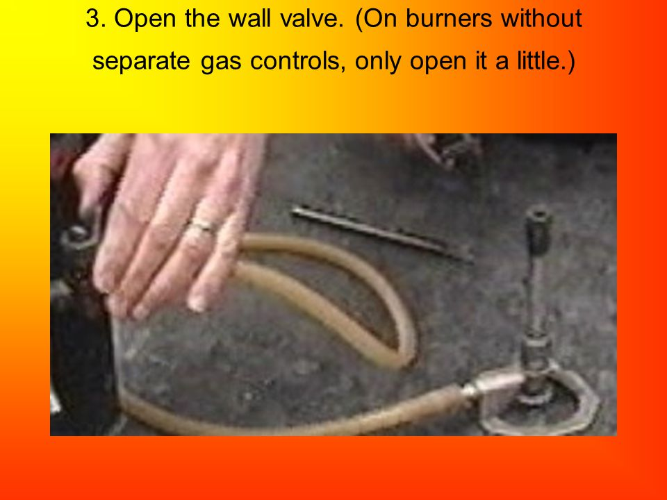 3. Open the wall valve. (On burners without separate gas controls, only open it a little.)