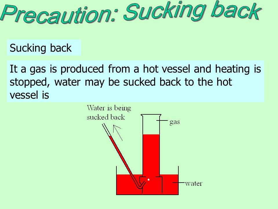 It a gas is produced from a hot vessel and heating is stopped, water may be sucked back to the hot vessel is Sucking back