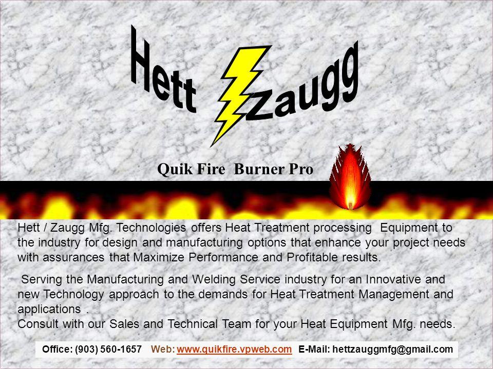 Office: (903) 560-1657 Web: www.quikfire.vpweb.com E-Mail: hettzauggmfg@gmail.comwww.quikfire.vpweb.com Quik Fire Burner Pro Hett / Zaugg Mfg.