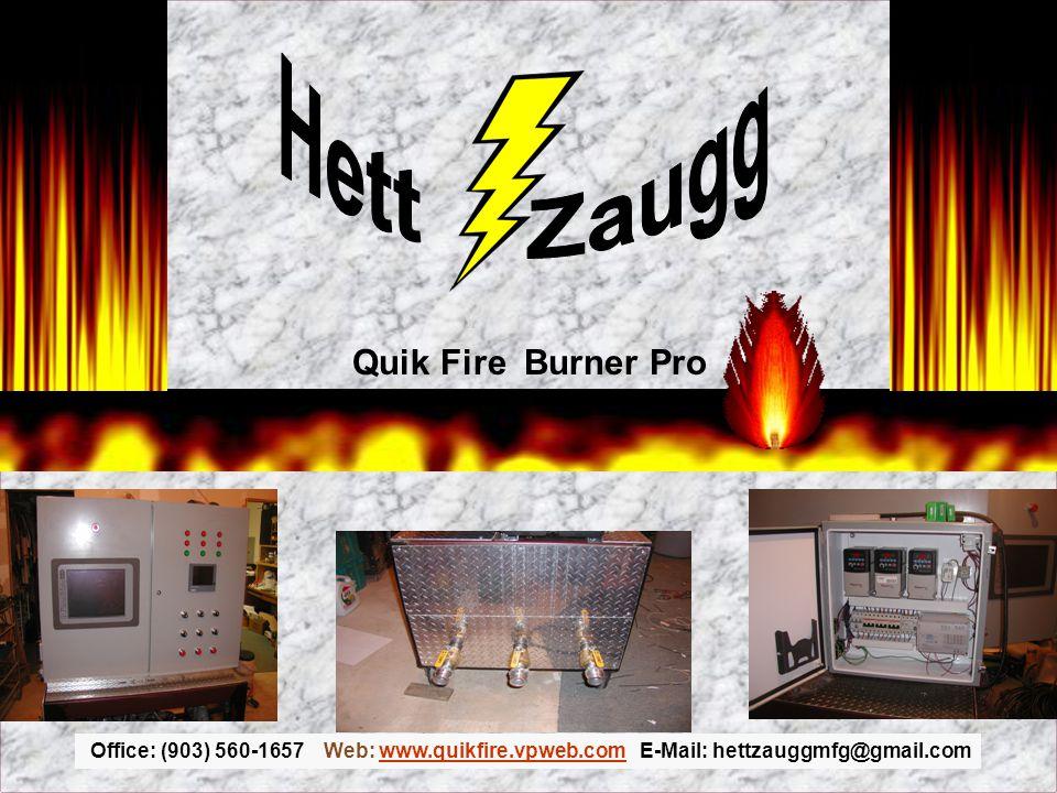Office: (903) 560-1657 Web: www.quikfire.vpweb.com E-Mail: hettzauggmfg@gmail.comwww.quikfire.vpweb.com Quik Fire Burner Pro