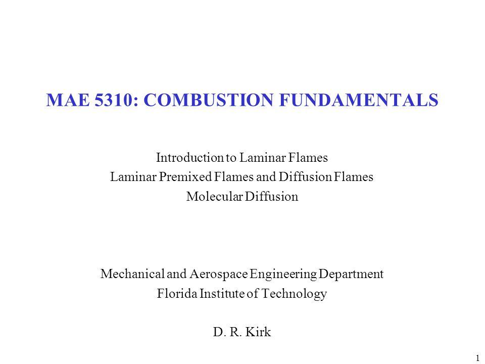 1 MAE 5310: COMBUSTION FUNDAMENTALS Introduction to Laminar Flames Laminar Premixed Flames and Diffusion Flames Molecular Diffusion Mechanical and Aer