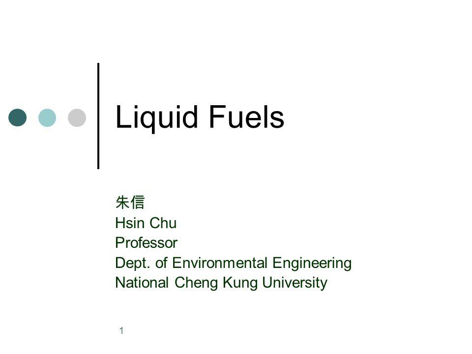 1 Liquid Fuels 朱信 Hsin Chu Professor Dept.