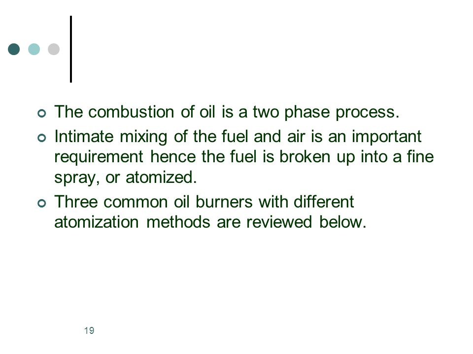 19 The combustion of oil is a two phase process.