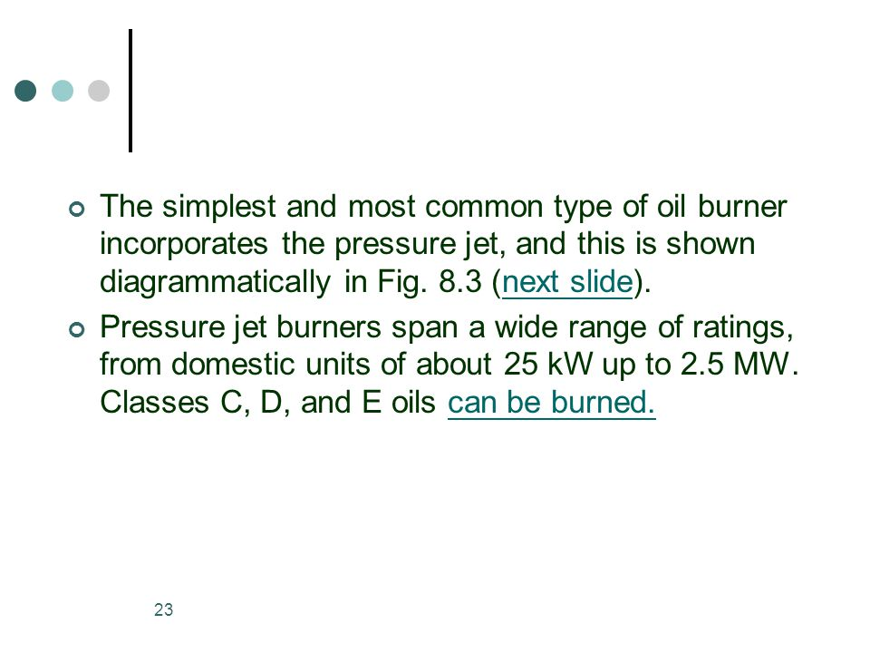 23 The simplest and most common type of oil burner incorporates the pressure jet, and this is shown diagrammatically in Fig.