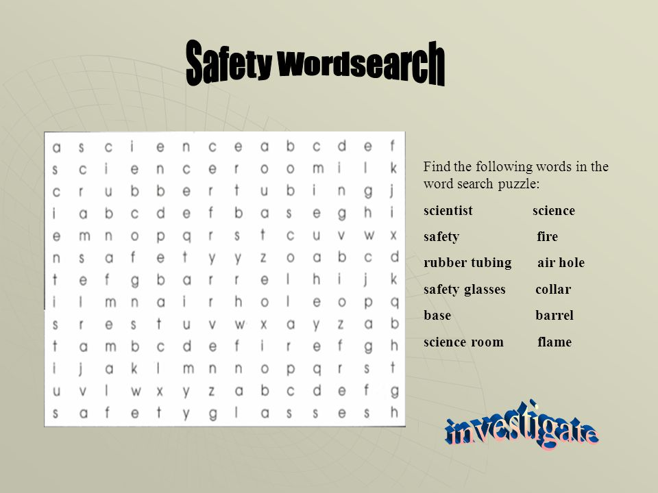 Find the following words in the word search puzzle: scientist science safety fire rubber tubing air hole safety glasses collar base barrel science room flame