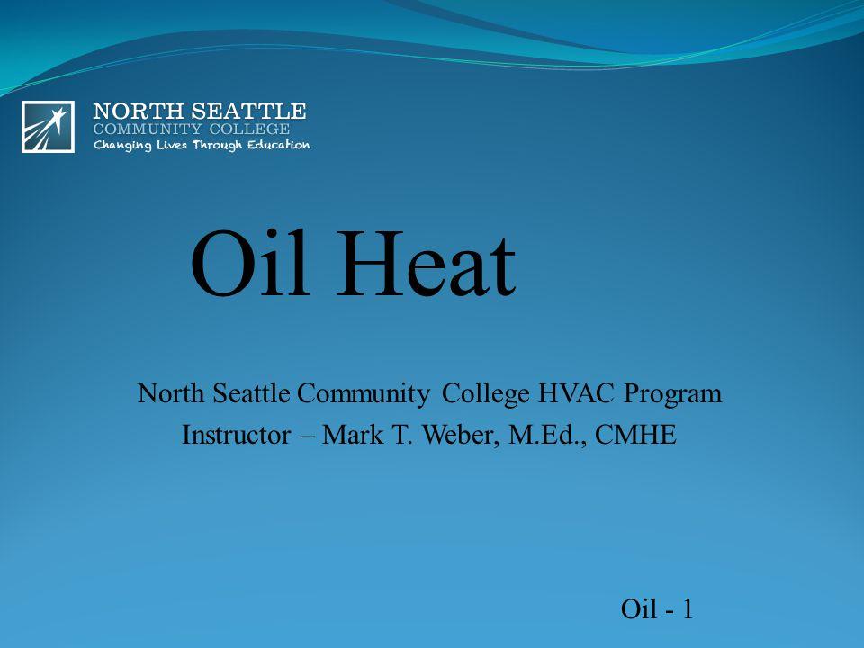 Oil Heat North Seattle Community College HVAC Program Instructor – Mark T. Weber, M.Ed., CMHE Oil - 1