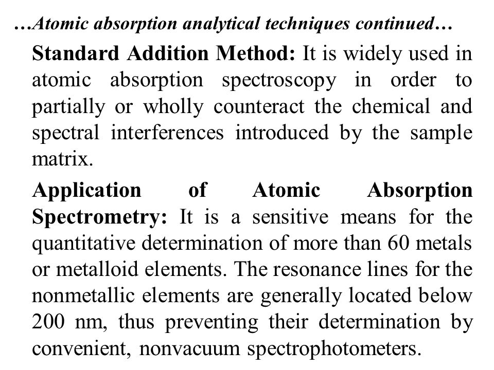 …Atomic absorption analytical techniques continued… Standard Addition Method: It is widely used in atomic absorption spectroscopy in order to partiall