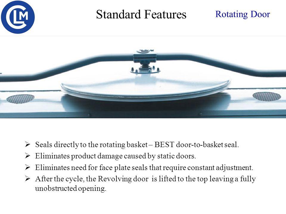 Rotating Door  Seals directly to the rotating basket – BEST door-to-basket seal.