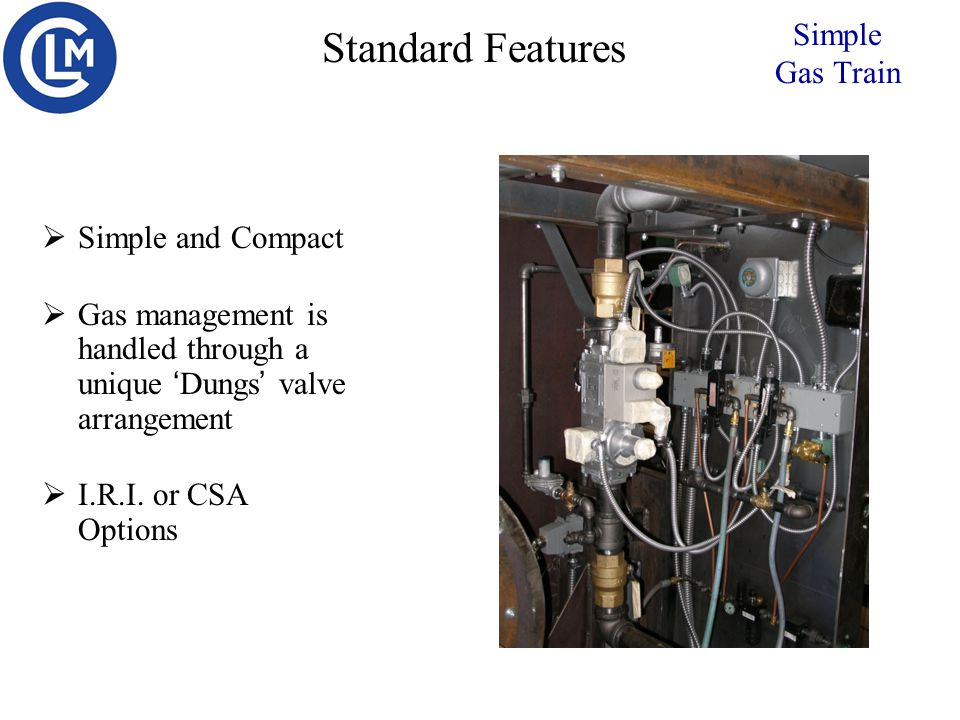  Simple and Compact  Gas management is handled through a unique 'Dungs' valve arrangement  I.R.I.