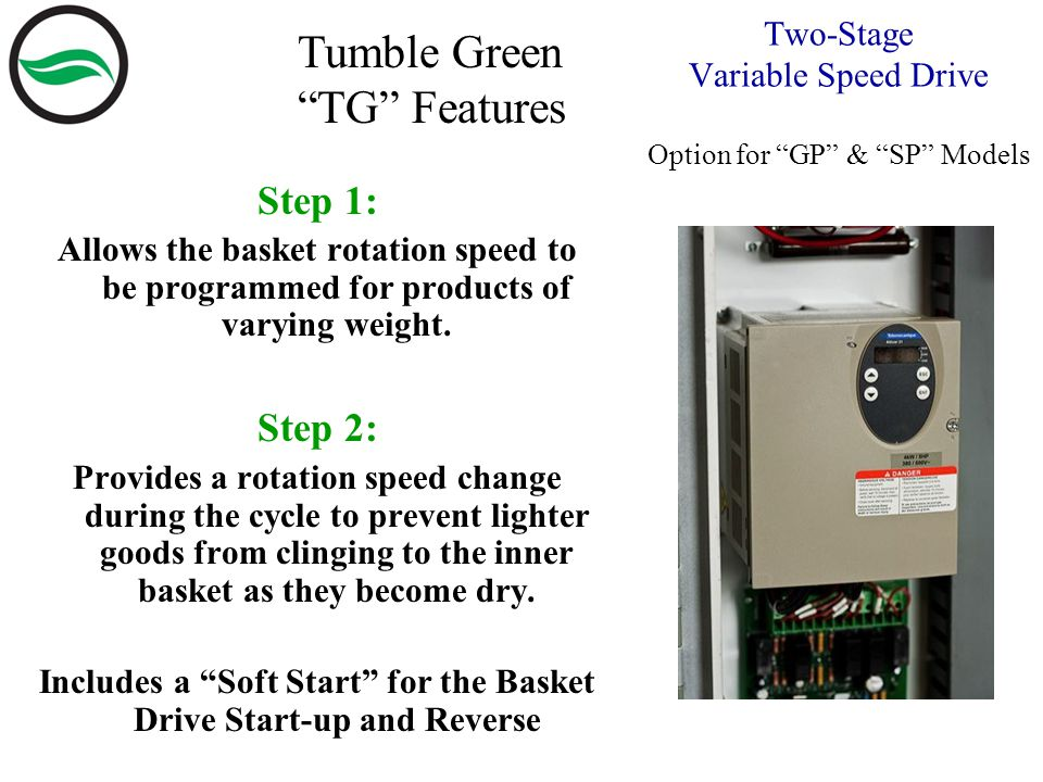 Two-Stage Variable Speed Drive Option for GP & SP Models Step 1: Allows the basket rotation speed to be programmed for products of varying weight.