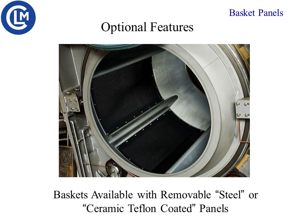 Baskets Available with Removable Steel or Ceramic Teflon Coated Panels Basket Panels Optional Features
