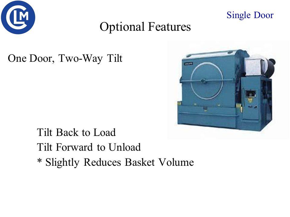 One Door, Two-Way Tilt Tilt Back to Load Tilt Forward to Unload * Slightly Reduces Basket Volume Optional Features Single Door