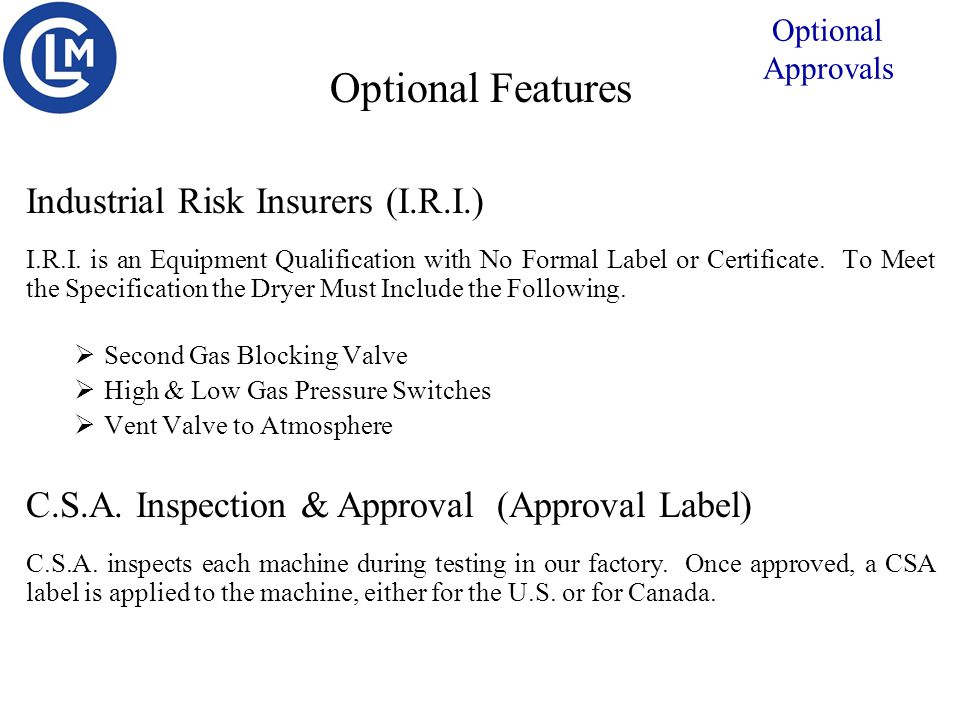 Industrial Risk Insurers (I.R.I.) I.R.I. is an Equipment Qualification with No Formal Label or Certificate. To Meet the Specification the Dryer Must I