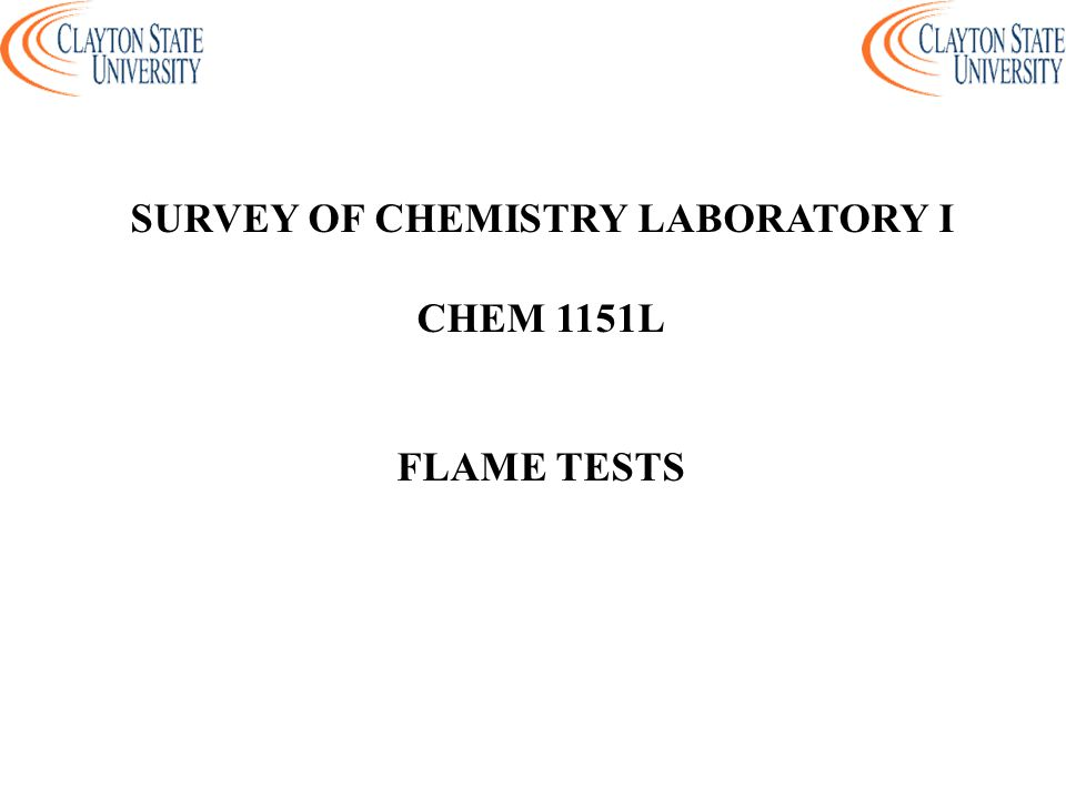 SURVEY OF CHEMISTRY LABORATORY I CHEM 1151L FLAME TESTS