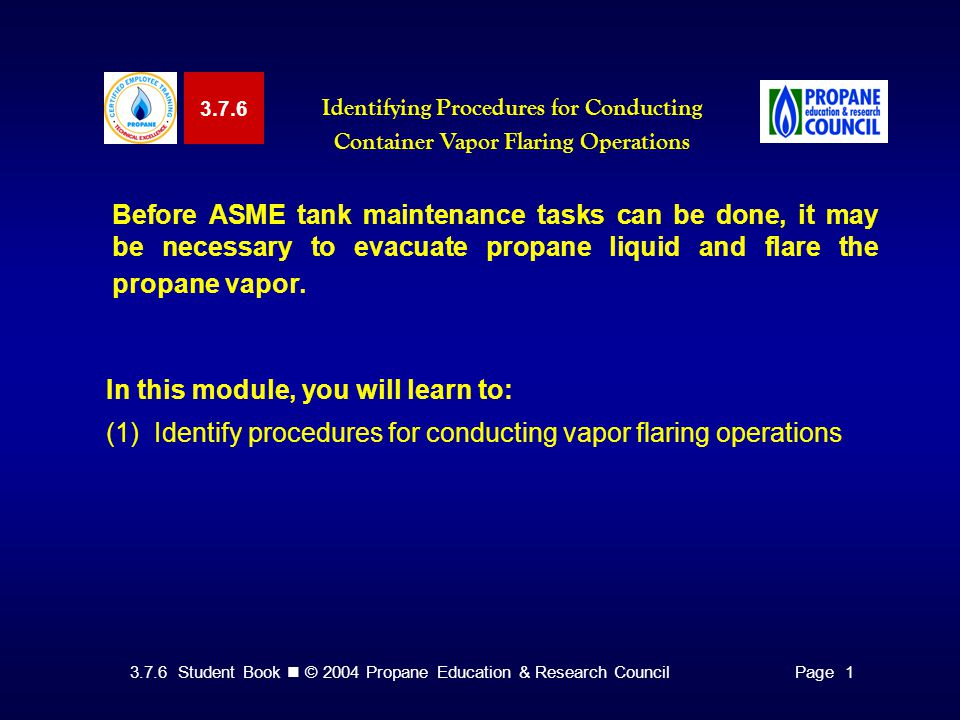 3.7.6 Student Book © 2004 Propane Education & Research CouncilPage 1 3.7.6 Identifying Procedures for Conducting Container Vapor Flaring Operations Be