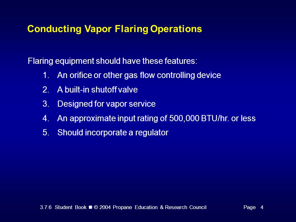 3.7.6 Student Book © 2004 Propane Education & Research CouncilPage 4 Conducting Vapor Flaring Operations Flaring equipment should have these features: