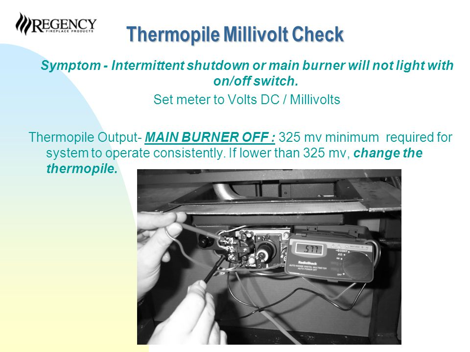 Thermopile Millivolt Check Symptom - Intermittent shutdown or main burner will not light with on/off switch.