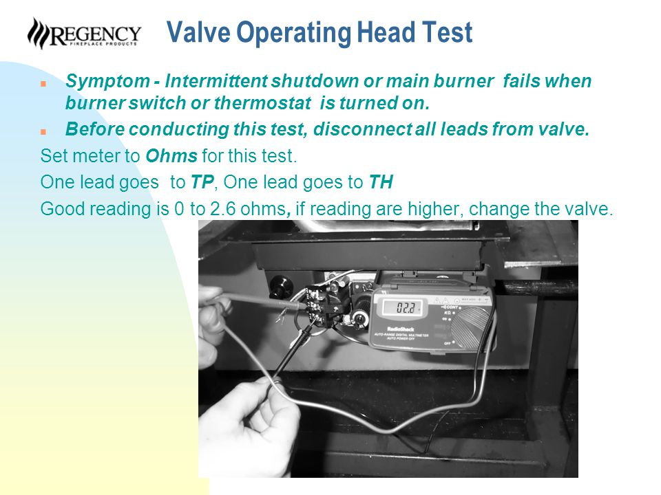 Valve Operating Head Test n Symptom - Intermittent shutdown or main burner fails when burner switch or thermostat is turned on.