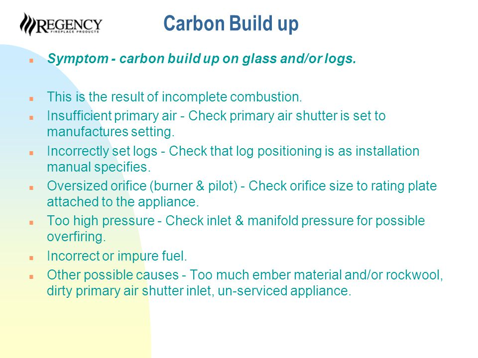 Carbon Build up n Symptom - carbon build up on glass and/or logs.