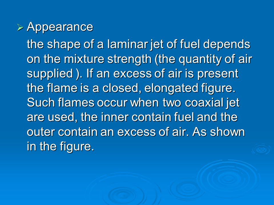  Appearance the shape of a laminar jet of fuel depends on the mixture strength (the quantity of air supplied ). If an excess of air is present the fl