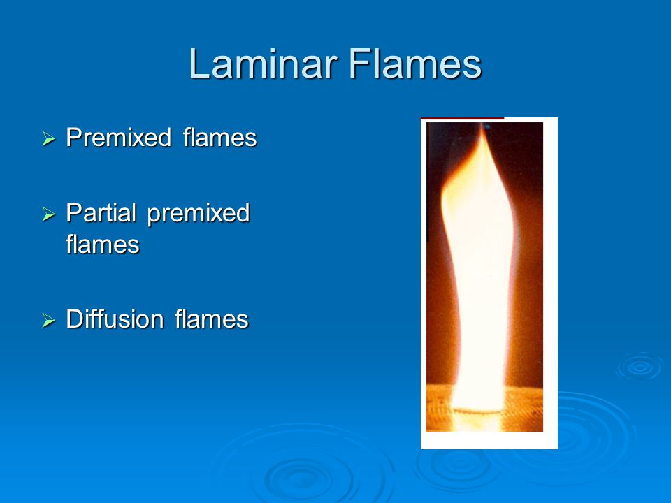 Laminar Flames  Premixed flames  Partial premixed flames  Diffusion flames