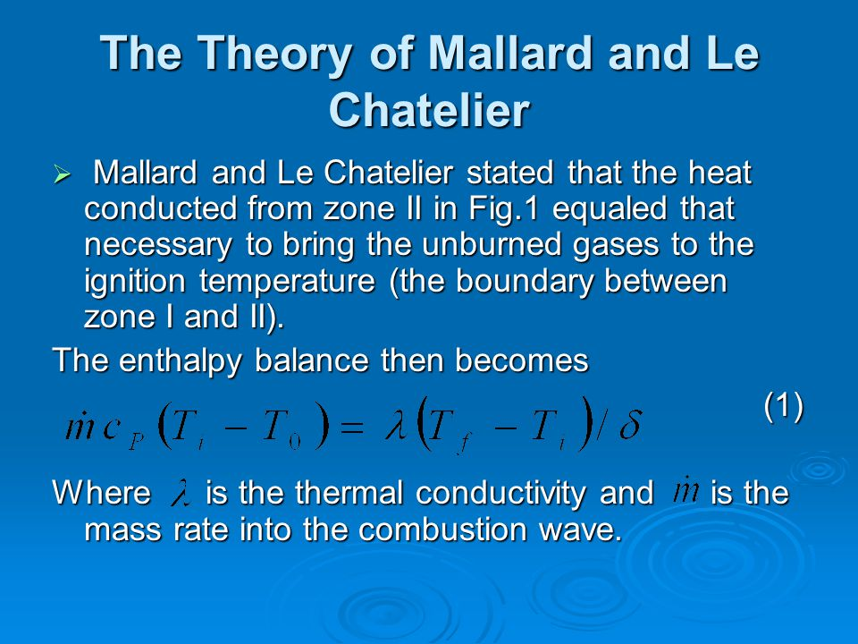 The Theory of Mallard and Le Chatelier  Mallard and Le Chatelier stated that the heat conducted from zone II in Fig.1 equaled that necessary to bring