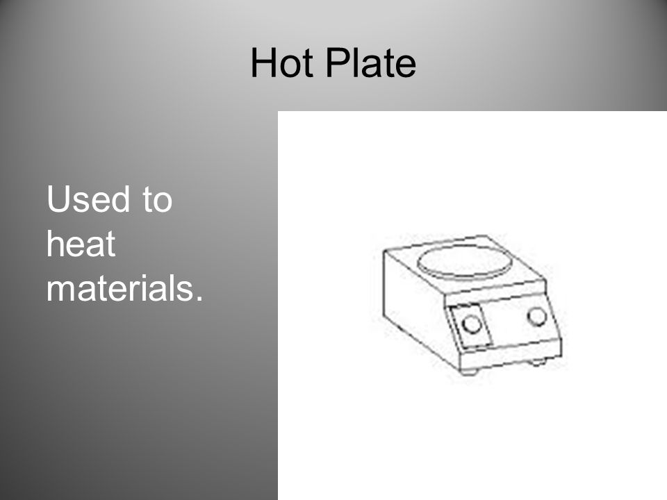 Hot Plate Used to heat materials.