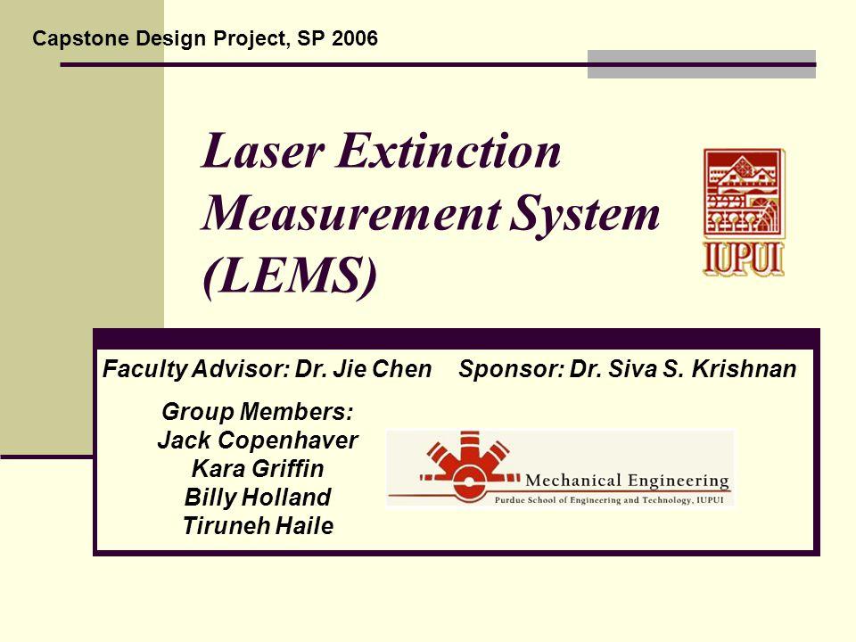 Laser Extinction Measurement System (LEMS) Group Members: Jack Copenhaver Kara Griffin Billy Holland Tiruneh Haile Faculty Advisor: Dr.