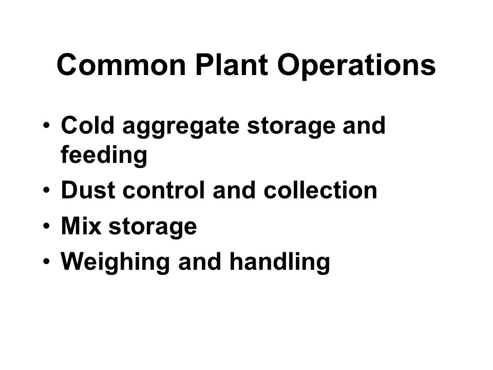 NCAT 18 Common Plant Operations Cold aggregate storage and feeding Dust control and collection Mix storage Weighing and handling