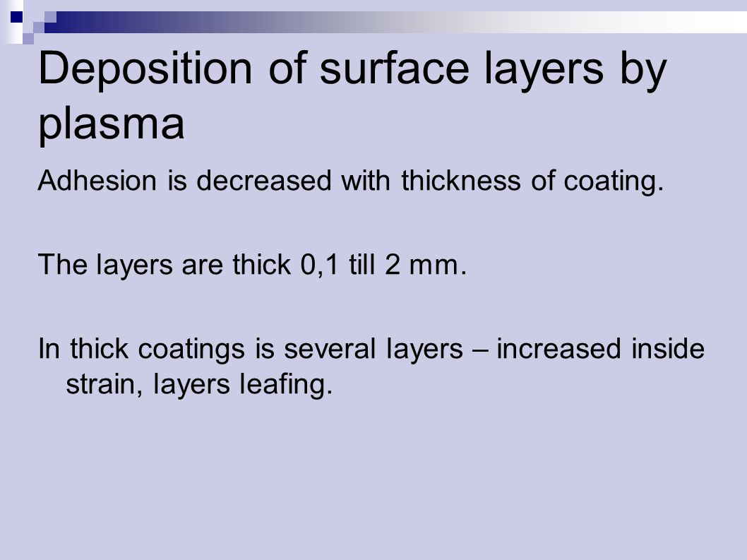Deposition of surface layers by plasma Adhesion is decreased with thickness of coating.