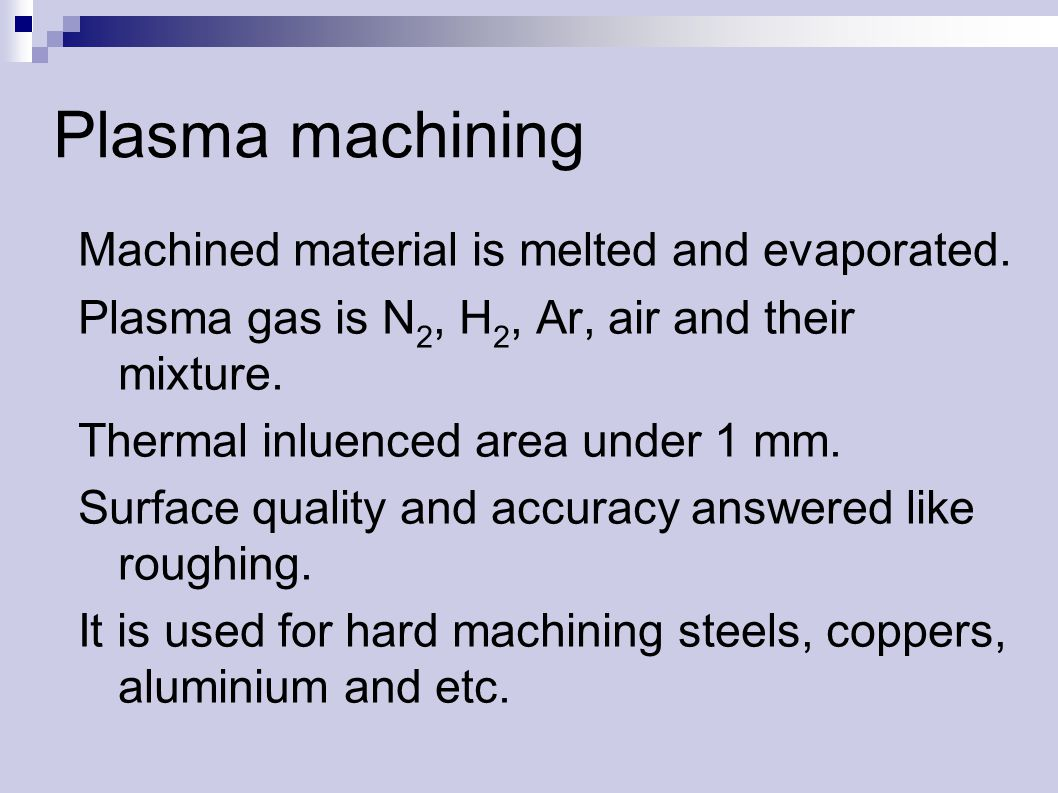 Plasma machining Machined material is melted and evaporated.