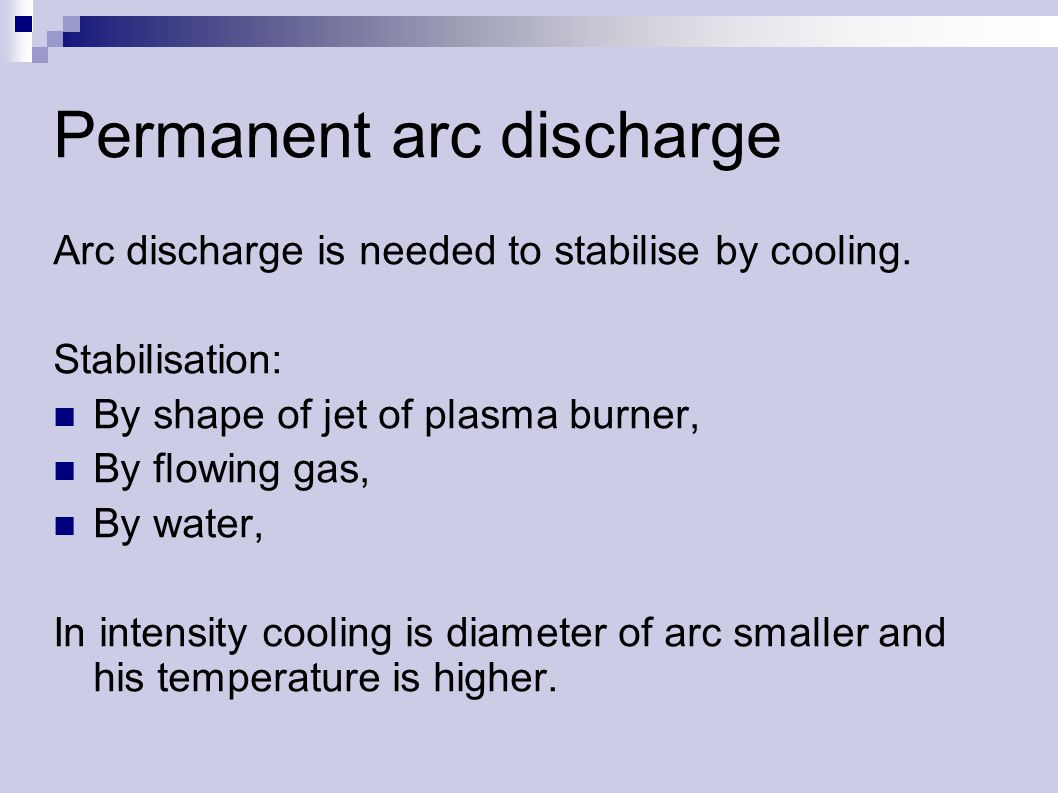 Permanent arc discharge Arc discharge is needed to stabilise by cooling.
