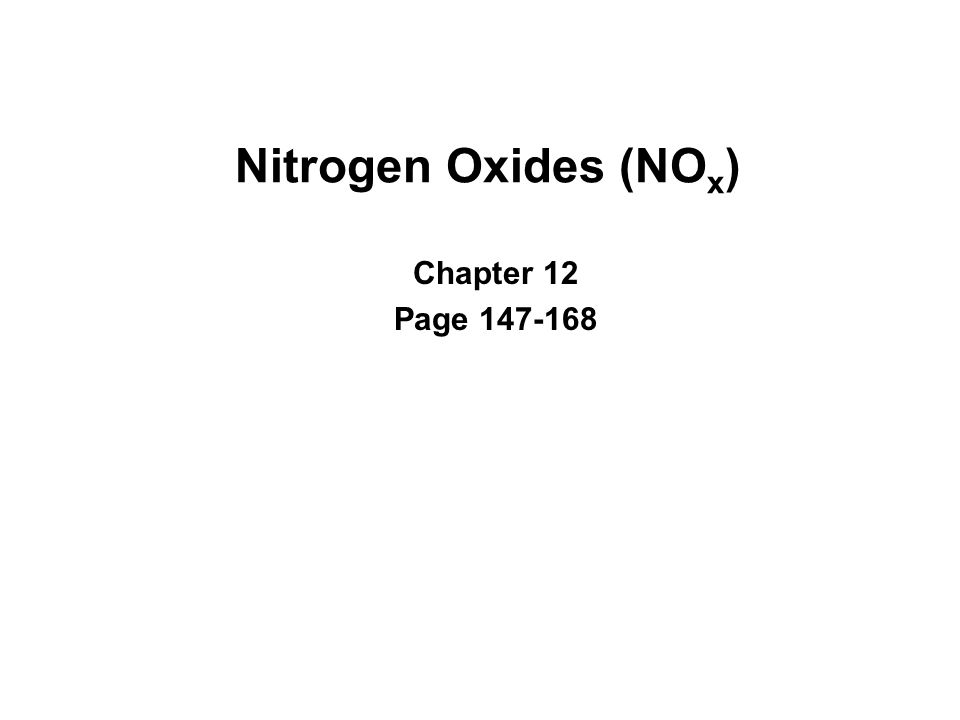 Nitrogen Oxides (NO x ) Chapter 12 Page 147-168