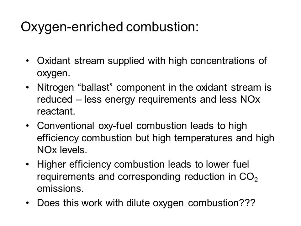Oxygen-enriched combustion: Oxidant stream supplied with high concentrations of oxygen.